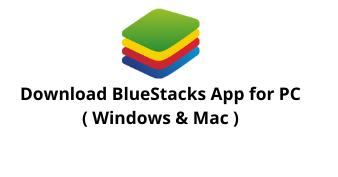 Download Bluestacks App for Windows and Mac