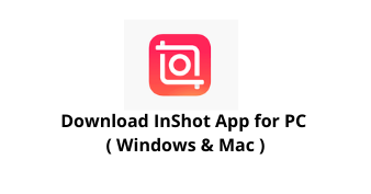 InShot App for PC Windows 11/10/8/7 and Mac