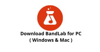 BandLab for PC Windows 11/10/8/7 and Mac 2021
