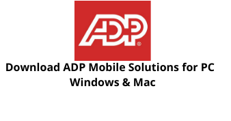 download adp mobile solutions for windows 11/10/8/7